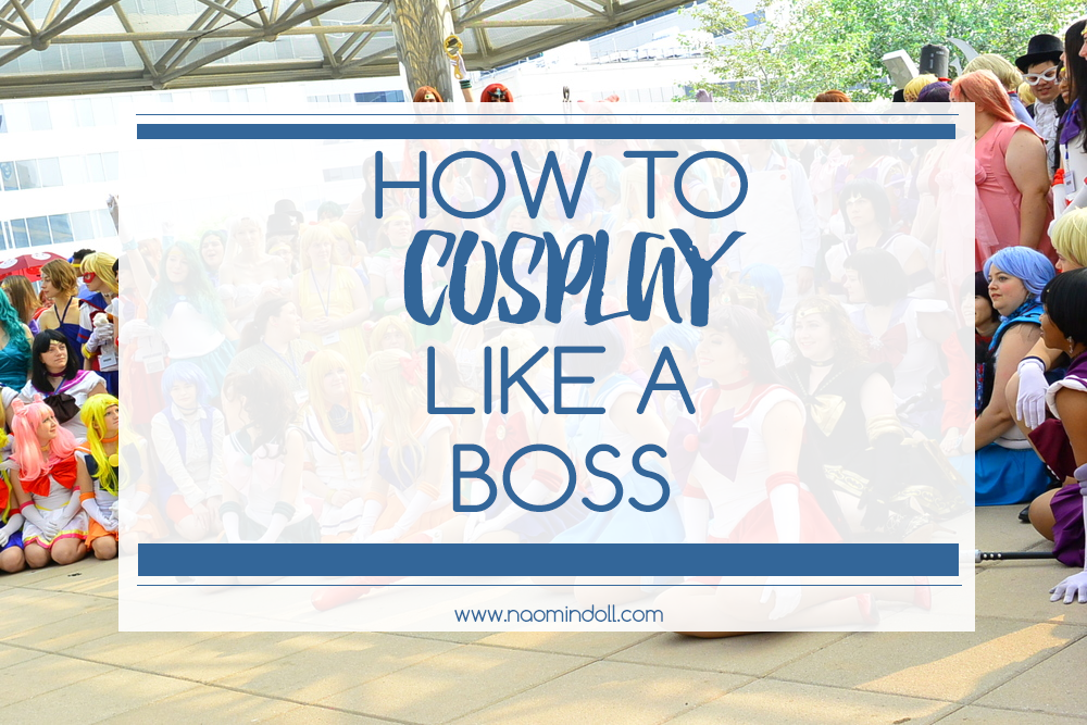 How to Cosplay Like A Boss