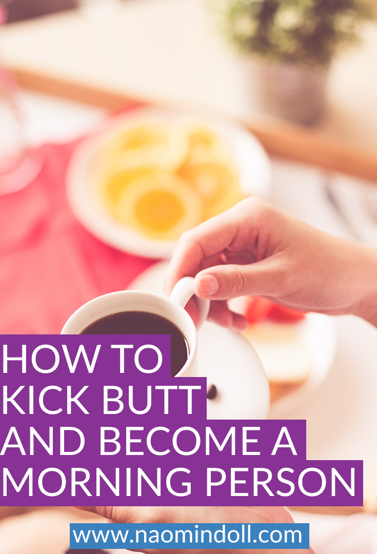 How To Kick Butt & Become A Morning Person via Naomi 'N Doll - Blog Post on how to change from a night owl to a morning lover