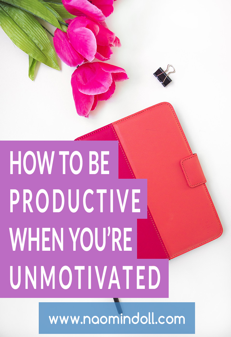 How to be productive even when you're unmotivated via Naomi 'N Doll