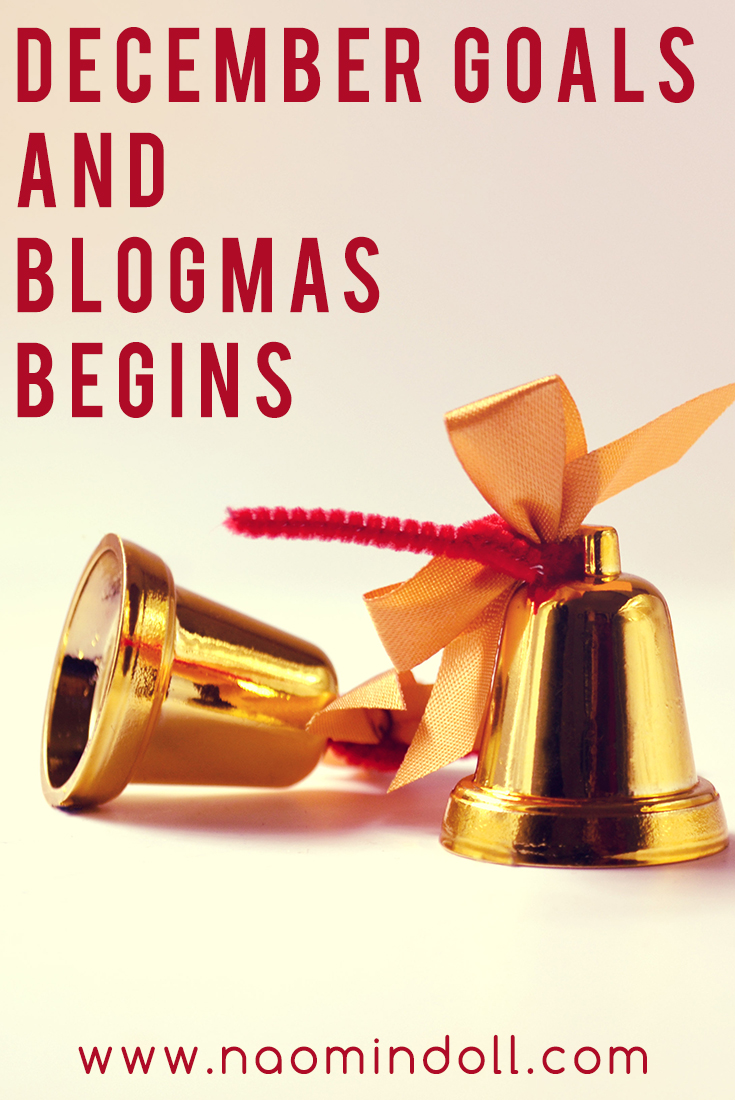 December Goals and Blogmas Begins! Let's start this year's Christmas blog posts | Naomi 'N Doll