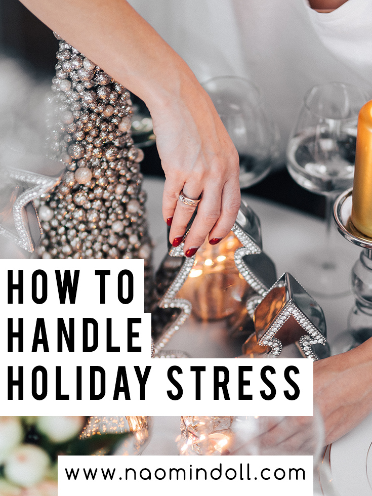 The holidays can be a very stress ful time of th eyear. But have no fear with this self-care guide on how to handle this holiday stress. | Naomi 'n Doll