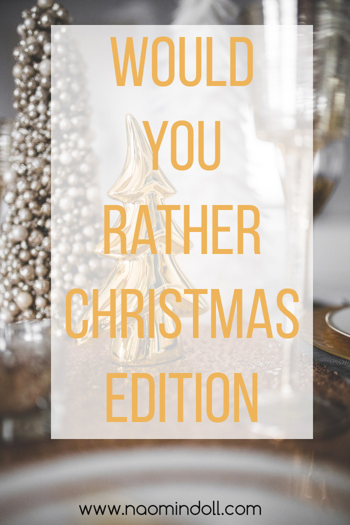 Would you rather Christmas Edition. Fun for Christmas parties and events with friends. Blogmas Day 10 | Naomi 'n Doll
